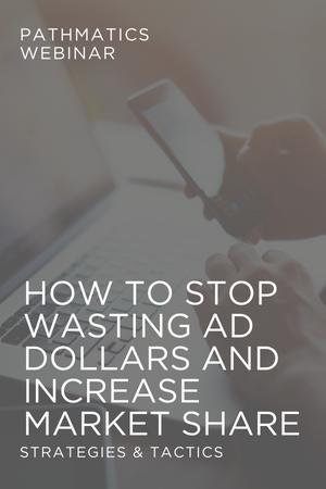 How to stop wasting ad dollars and increase market share webinar
