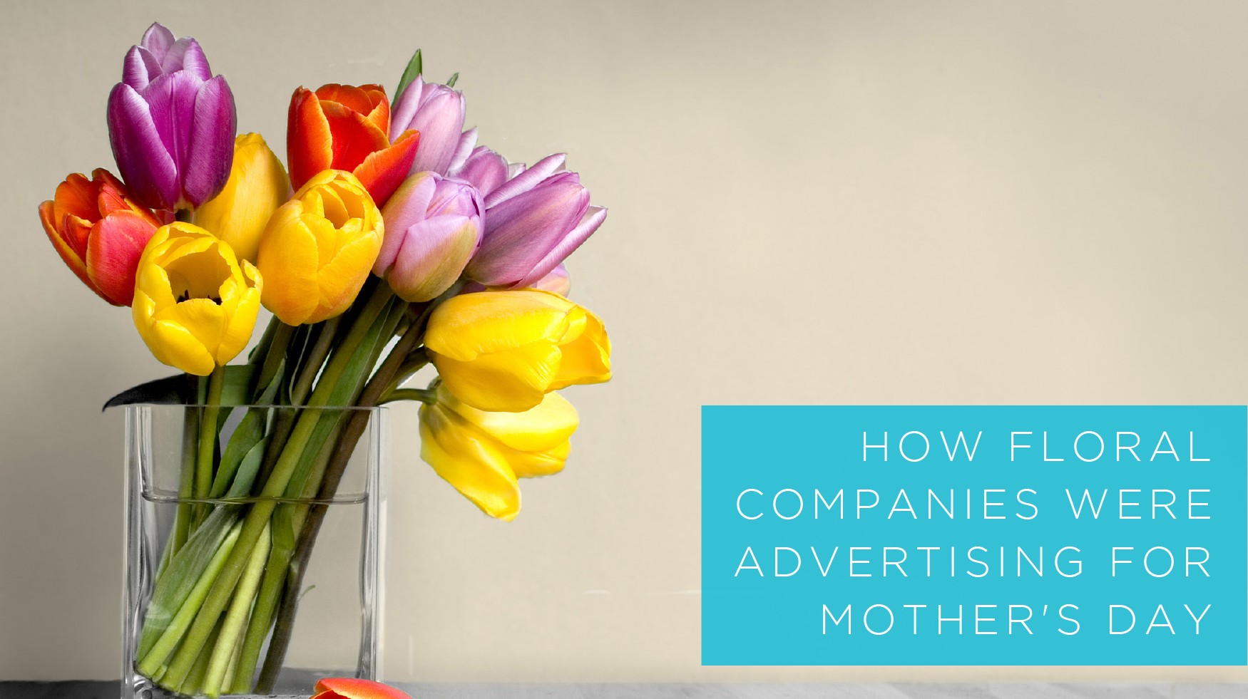 How Online Floral Retailers Were Advertising For Mother's Day - Featured Image