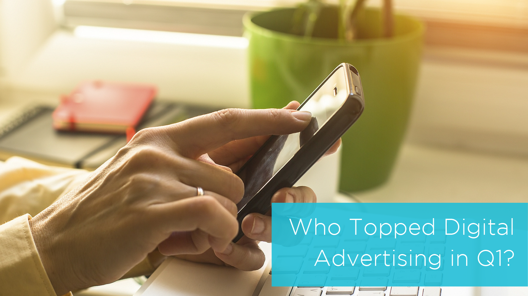 Who Topped Digital Advertising in Q1 2016? We Have the Answer. - Featured Image