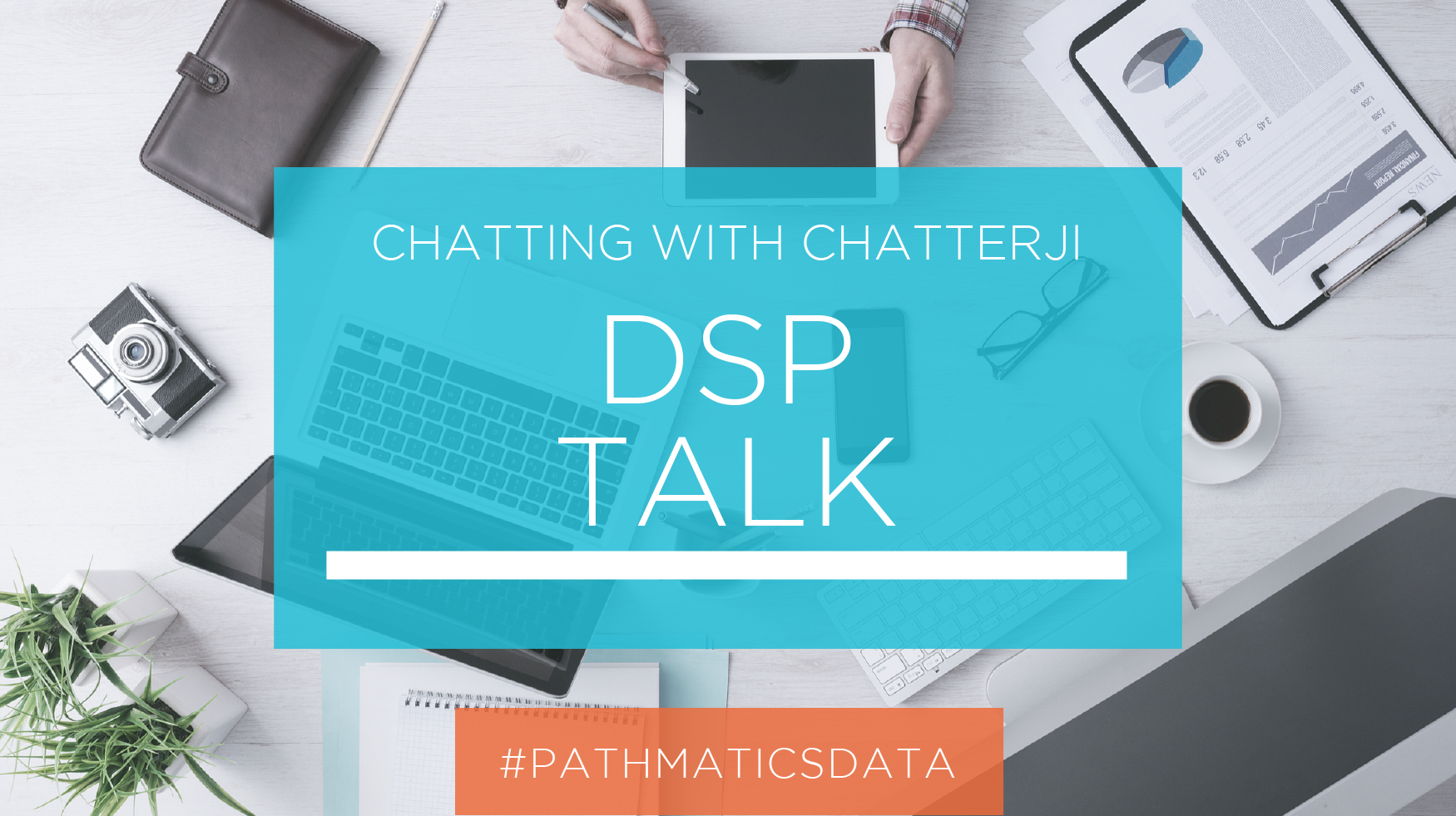 Chatting With Chatterji I DSP Talk - Featured Image